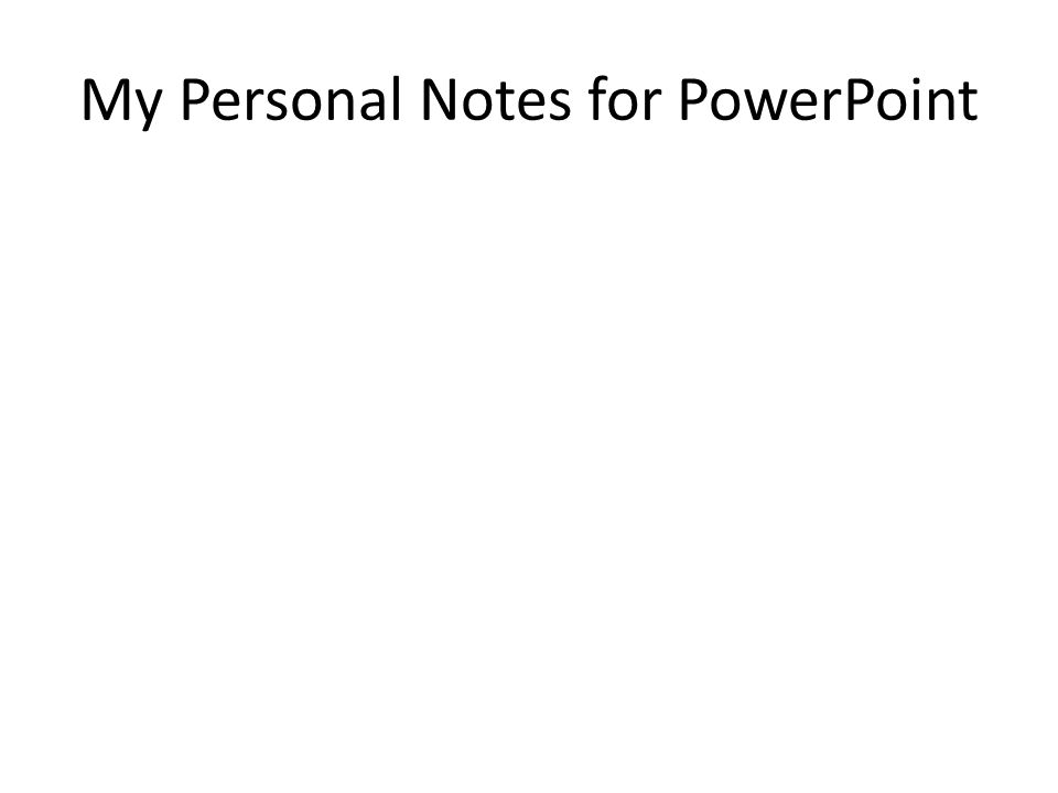 My Personal Notes for PowerPoint