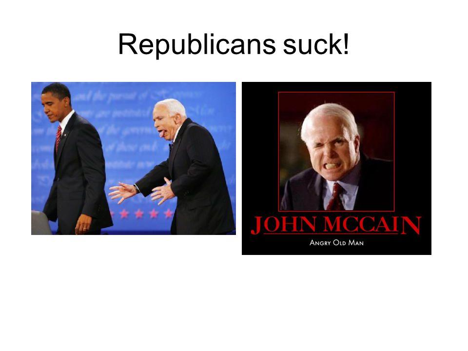 Republicans suck!