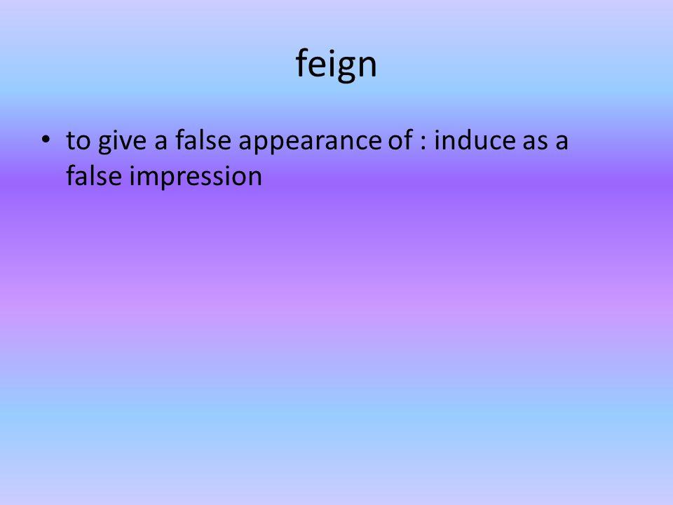 feign to give a false appearance of : induce as a false impression