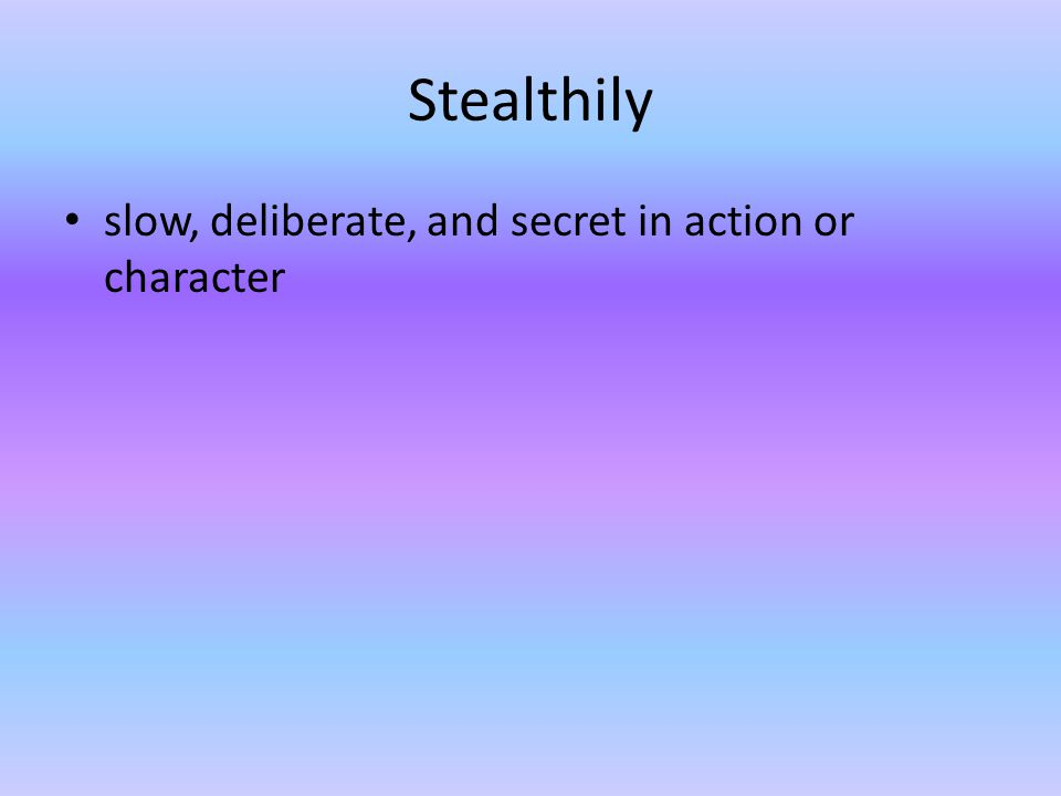 Stealthily slow, deliberate, and secret in action or character