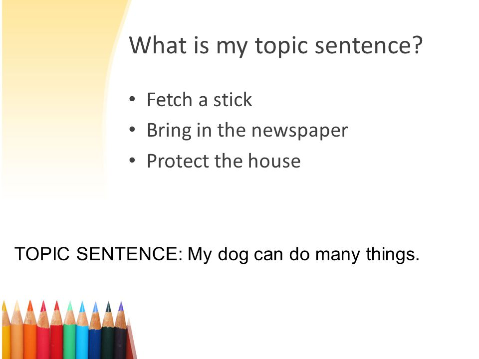 Don't forget… Your topic sentence is the main idea of your paragraph.