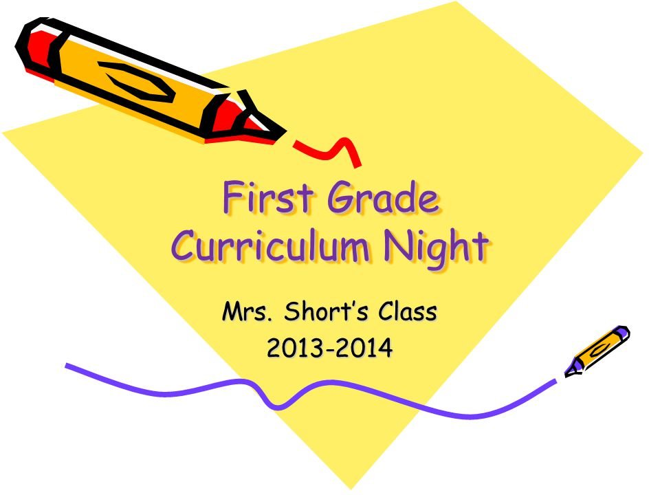 First Grade Curriculum Night Mrs. Short's Class 2013-2014
