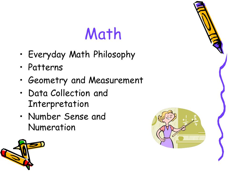 Math Everyday Math Philosophy Patterns Geometry and Measurement Data Collection and Interpretation Number Sense and Numeration