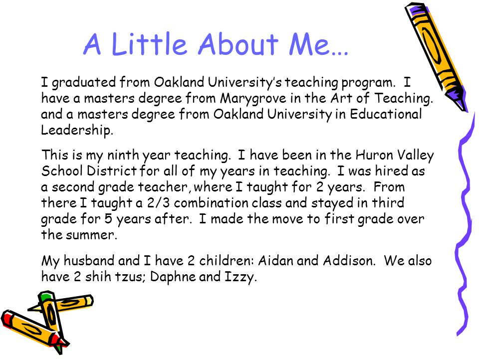 A Little About Me… I graduated from Oakland University's teaching program. I have a masters degree from Marygrove in the Art of Teaching. and a master