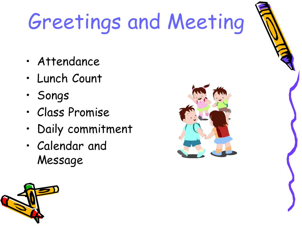 Greetings and Meeting Attendance Lunch Count Songs Class Promise Daily commitment Calendar and Message
