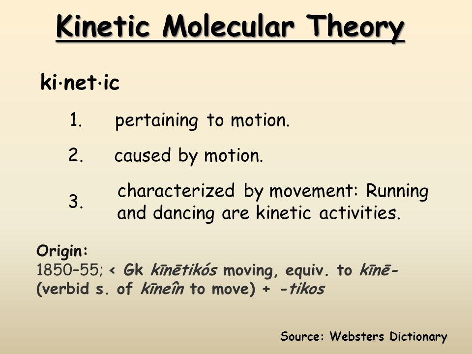 Kinetic Molecular Theory 1.pertaining to motion. 2.