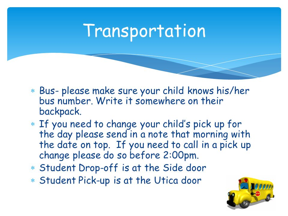  Bus- please make sure your child knows his/her bus number.