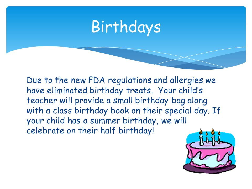 Due to the new FDA regulations and allergies we have eliminated birthday treats.