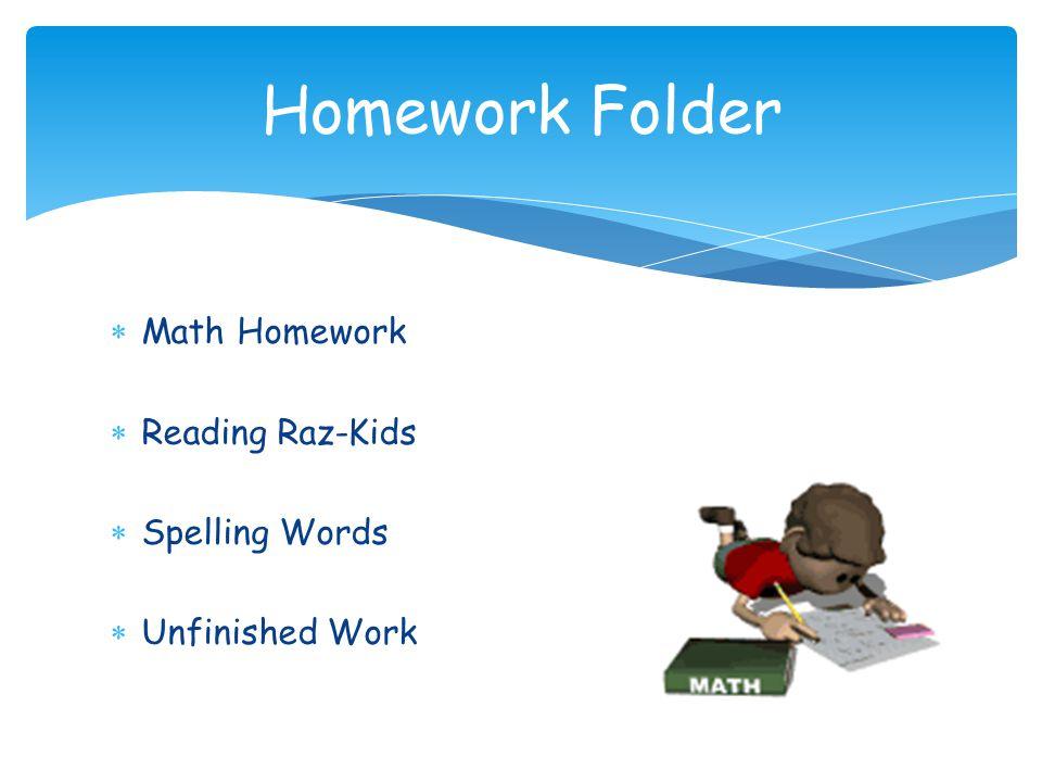  Math Homework  Reading Raz-Kids  Spelling Words  Unfinished Work Homework Folder