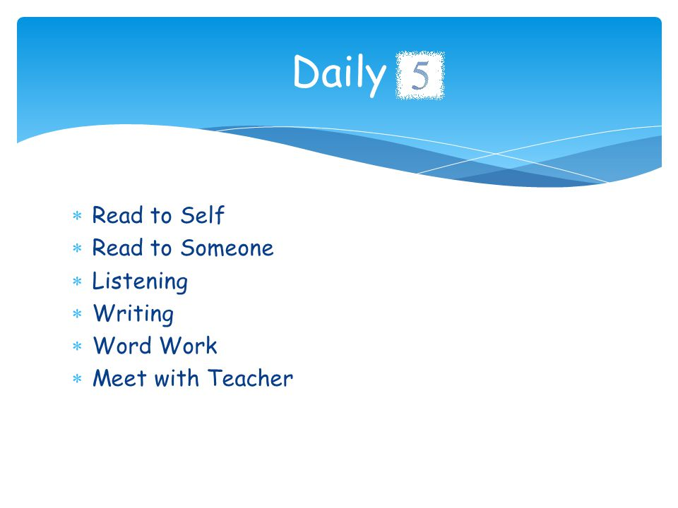  Read to Self  Read to Someone  Listening  Writing  Word Work  Meet with Teacher Daily