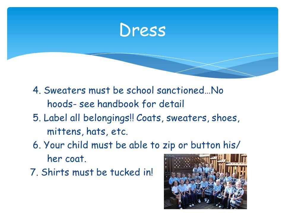 4. Sweaters must be school sanctioned…No hoods- see handbook for detail 5.