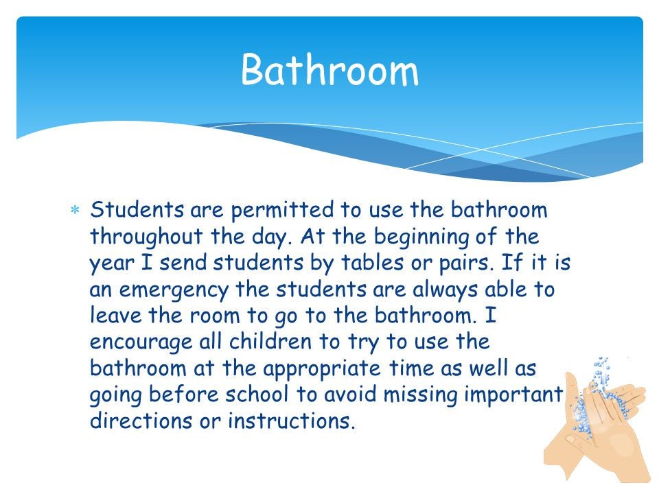  Students are permitted to use the bathroom throughout the day.