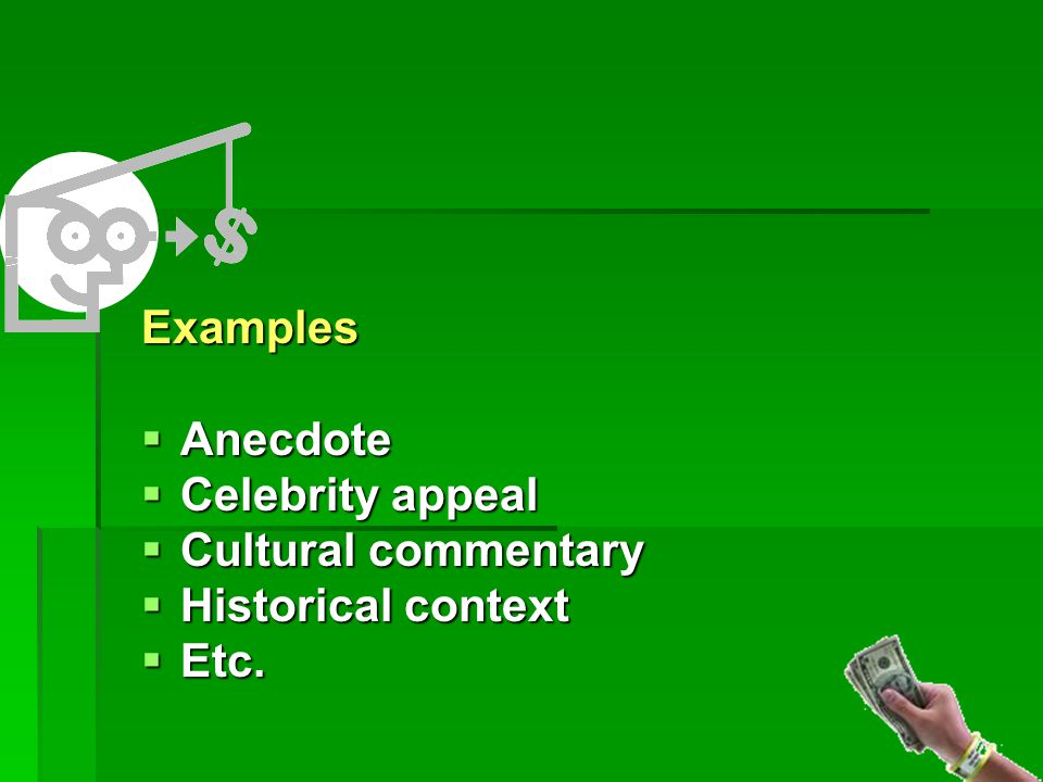 Examples  Anecdote  Celebrity appeal  Cultural commentary  Historical context  Etc.