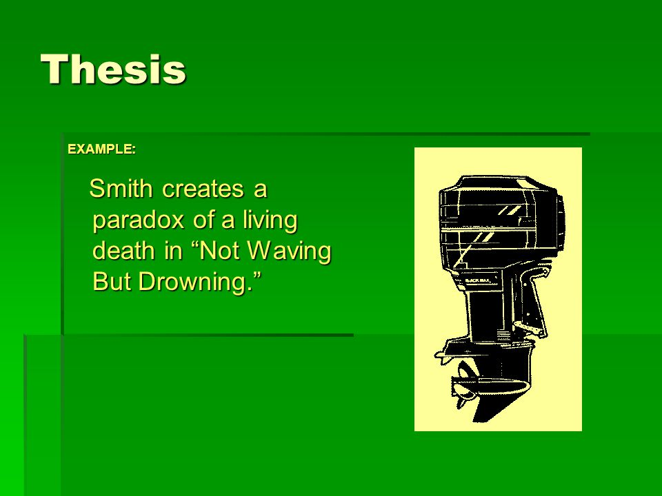 Thesis EXAMPLE: Smith creates a paradox of a living death in Not Waving But Drowning. Smith creates a paradox of a living death in Not Waving But Drowning.