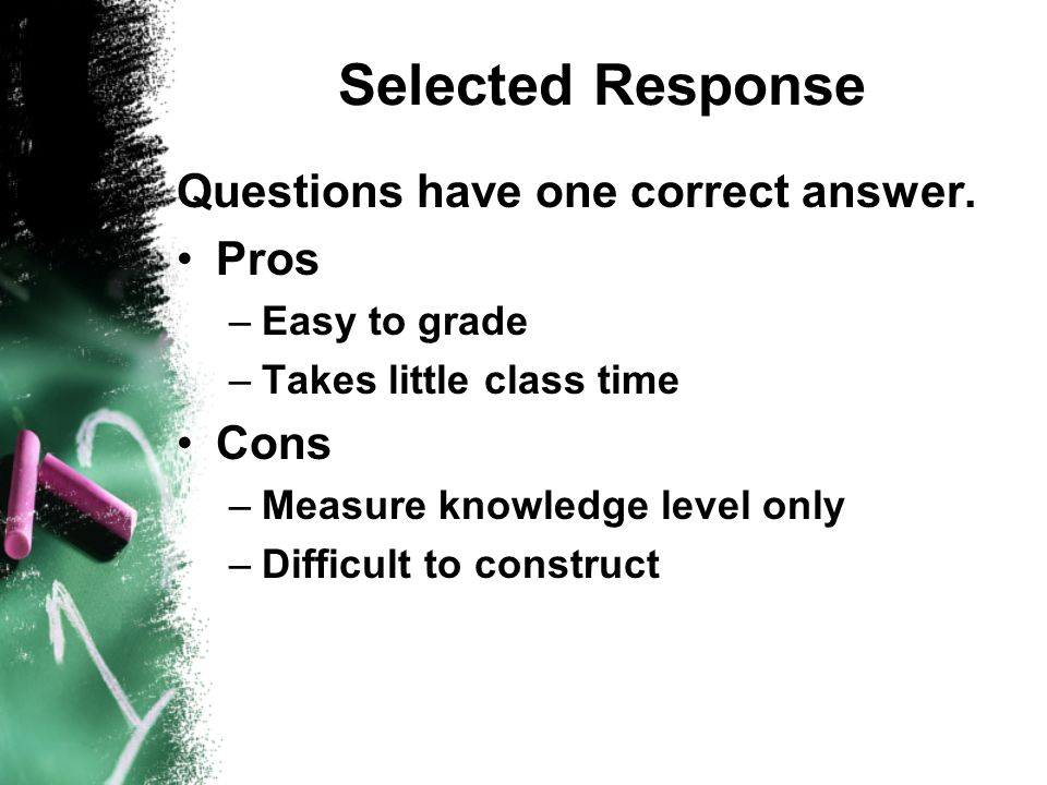 Selected Response Questions have one correct answer.