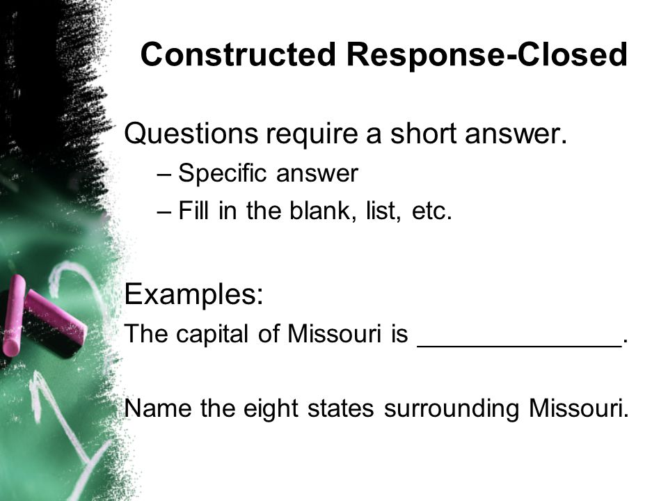 Constructed Response-Closed Questions require a short answer.