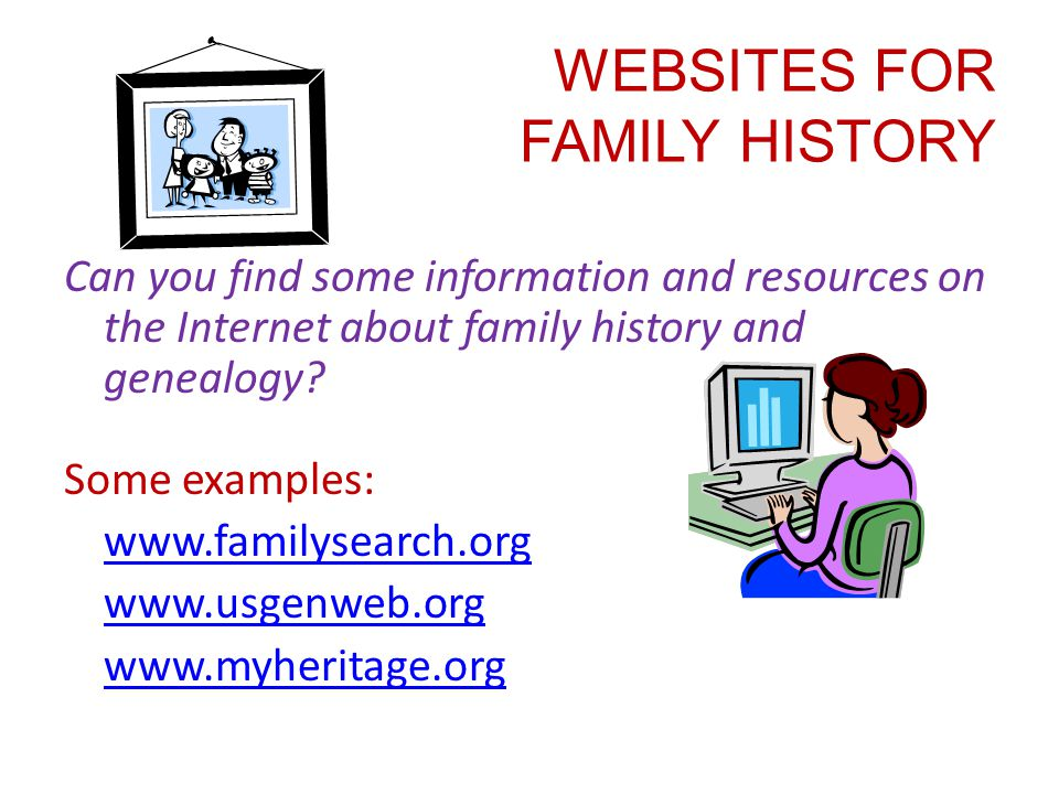 WEBSITES FOR FAMILY HISTORY Can you find some information and resources on the Internet about family history and genealogy.