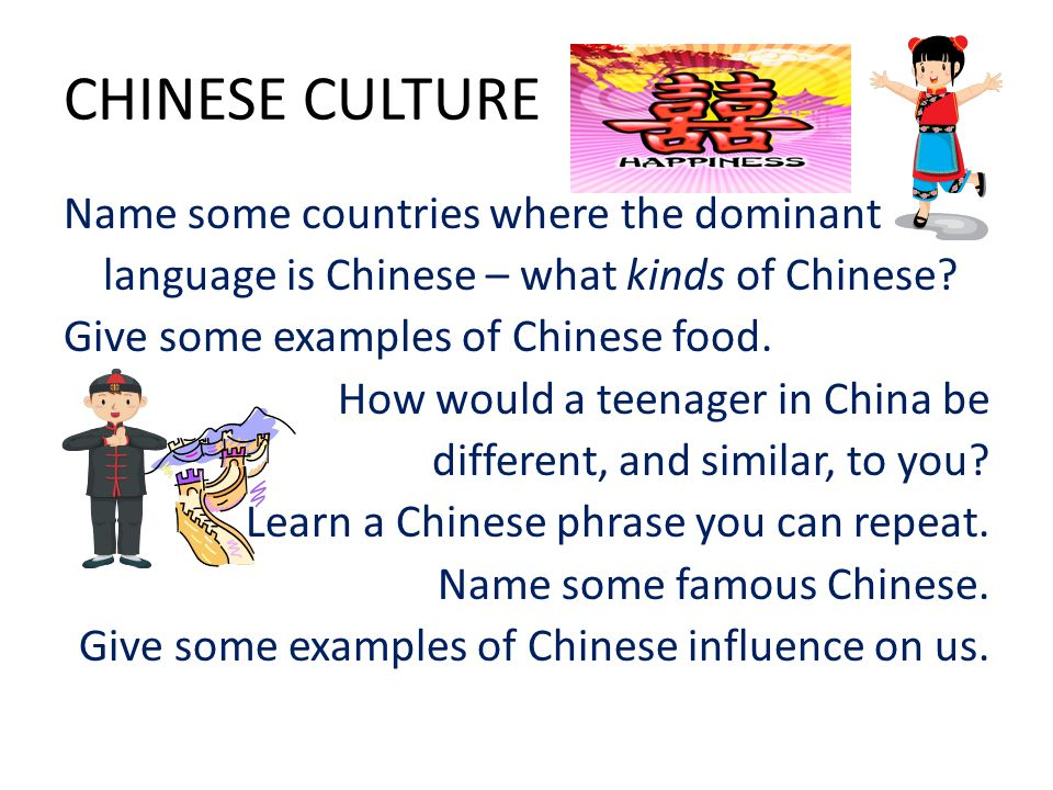 CHINESE CULTURE Name some countries where the dominant language is Chinese – what kinds of Chinese.