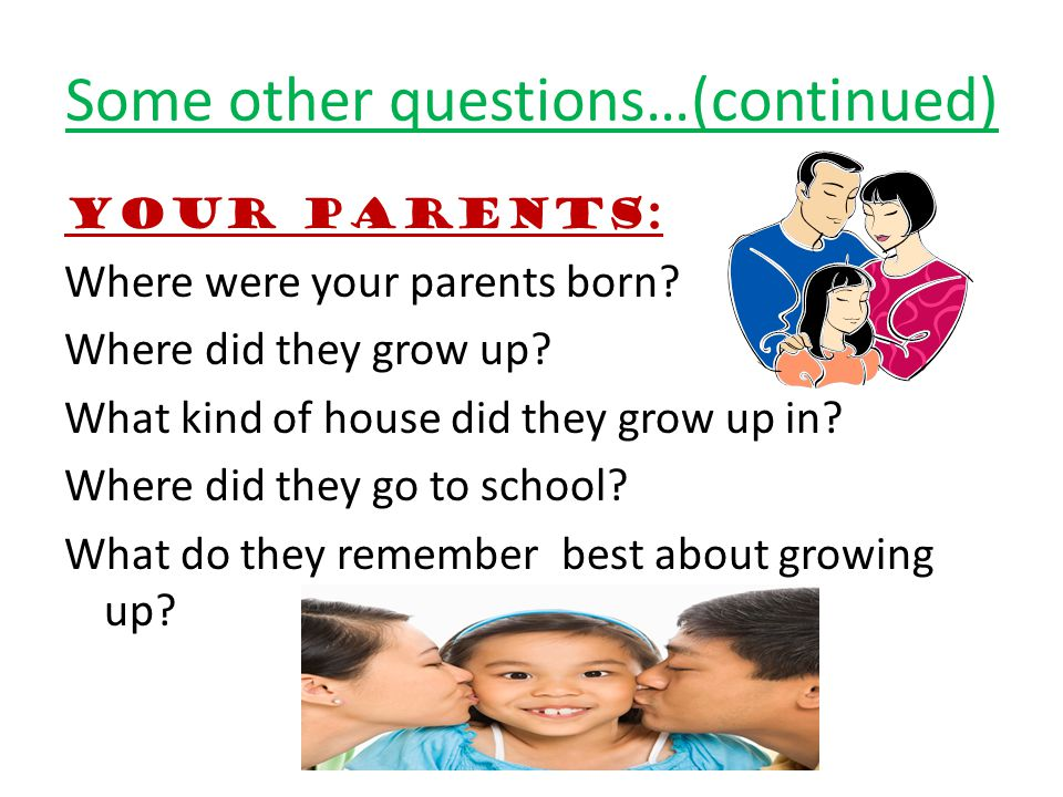 Some other questions…(continued) YOUR PARENTS: Where were your parents born.