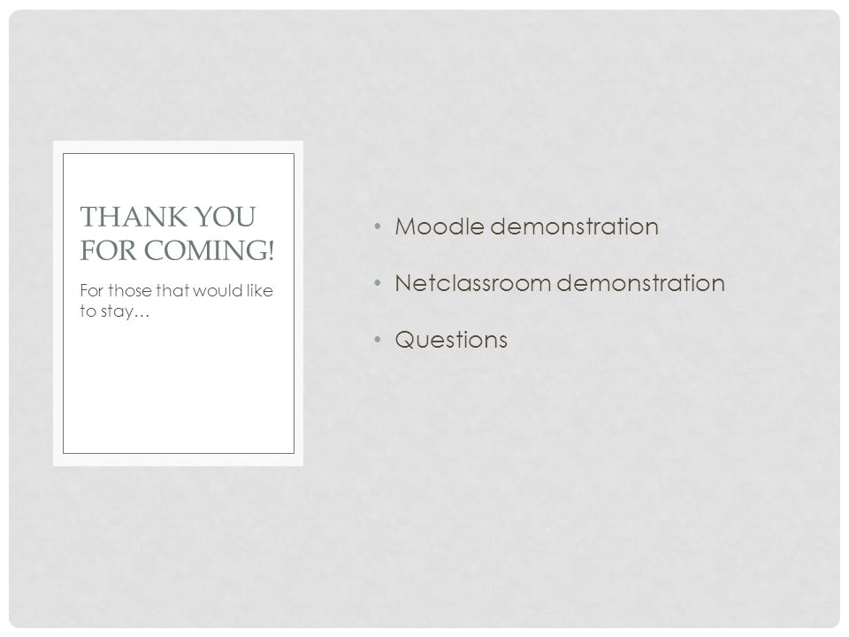 Moodle demonstration Netclassroom demonstration Questions For those that would like to stay… THANK YOU FOR COMING!