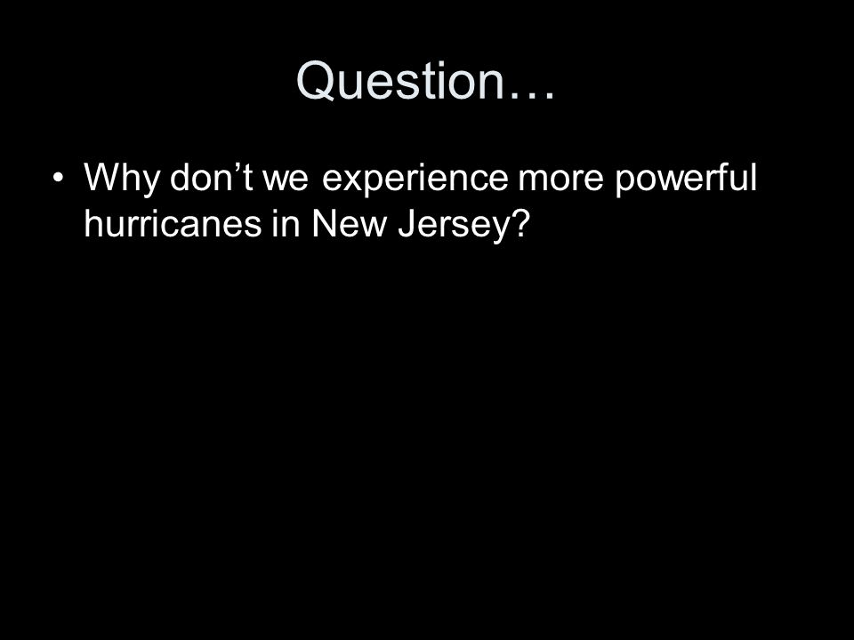 Question… Why don't we experience more powerful hurricanes in New Jersey