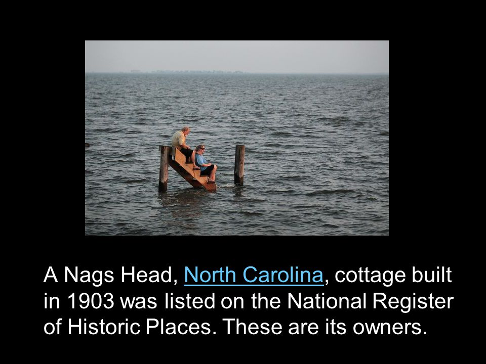 A Nags Head, North Carolina, cottage built in 1903 was listed on the National Register of Historic Places.