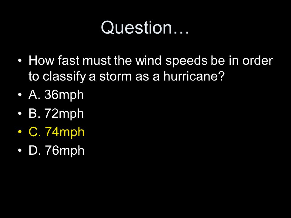 Question… How fast must the wind speeds be in order to classify a storm as a hurricane.