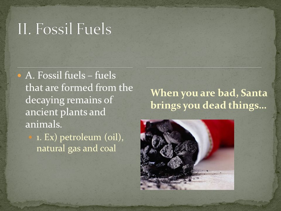 Formation of fossil fuels follows the rock cycle – it takes millions of years to form and on average gives us 8-10 weeks of energy per 1,000 pounds.