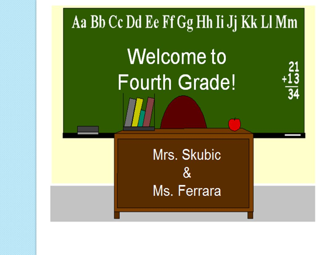 Welcome to Fourth Grade! Mrs. Skubic & Ms. Ferrara