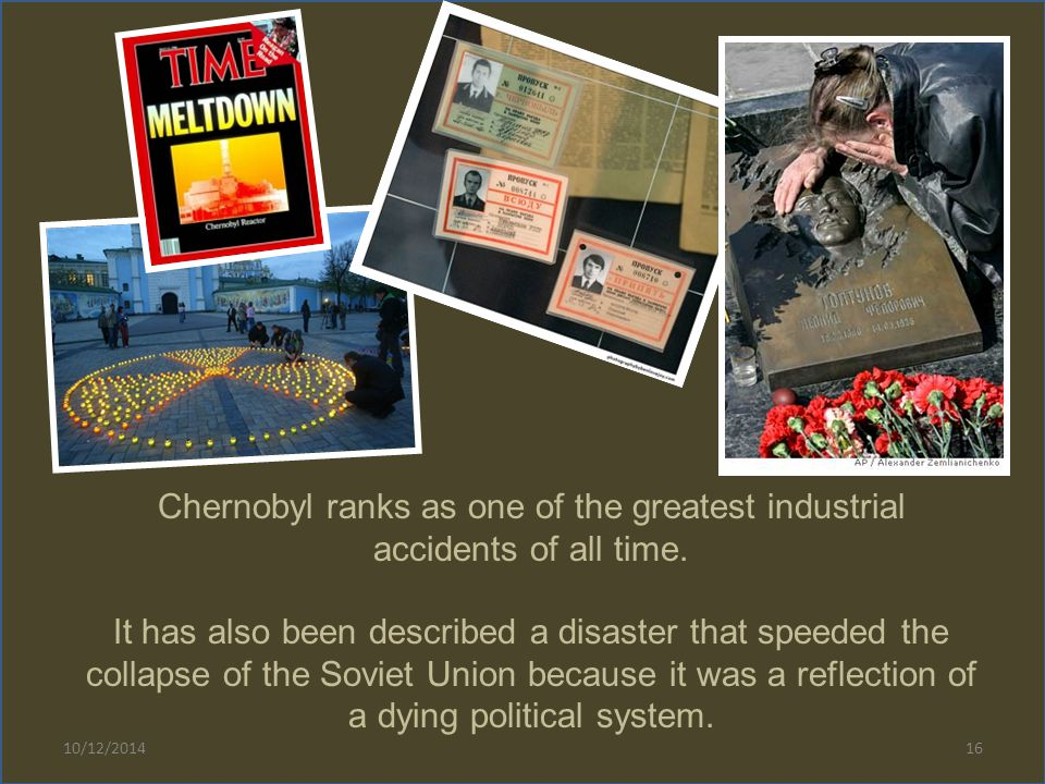 10/12/201416 Chernobyl ranks as one of the greatest industrial accidents of all time.