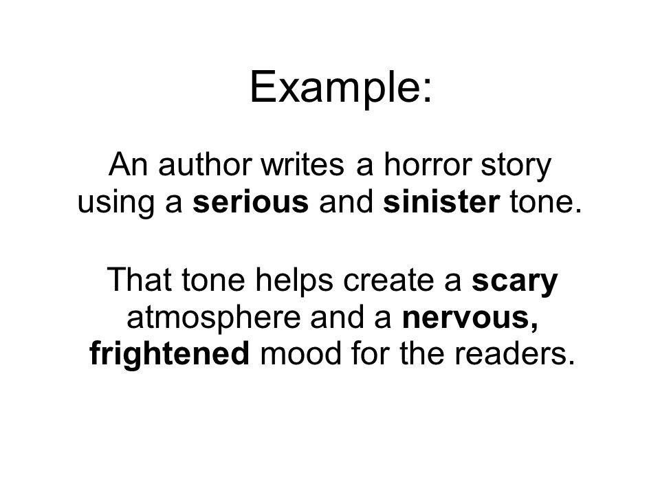 An author writes a horror story using a serious and sinister tone.