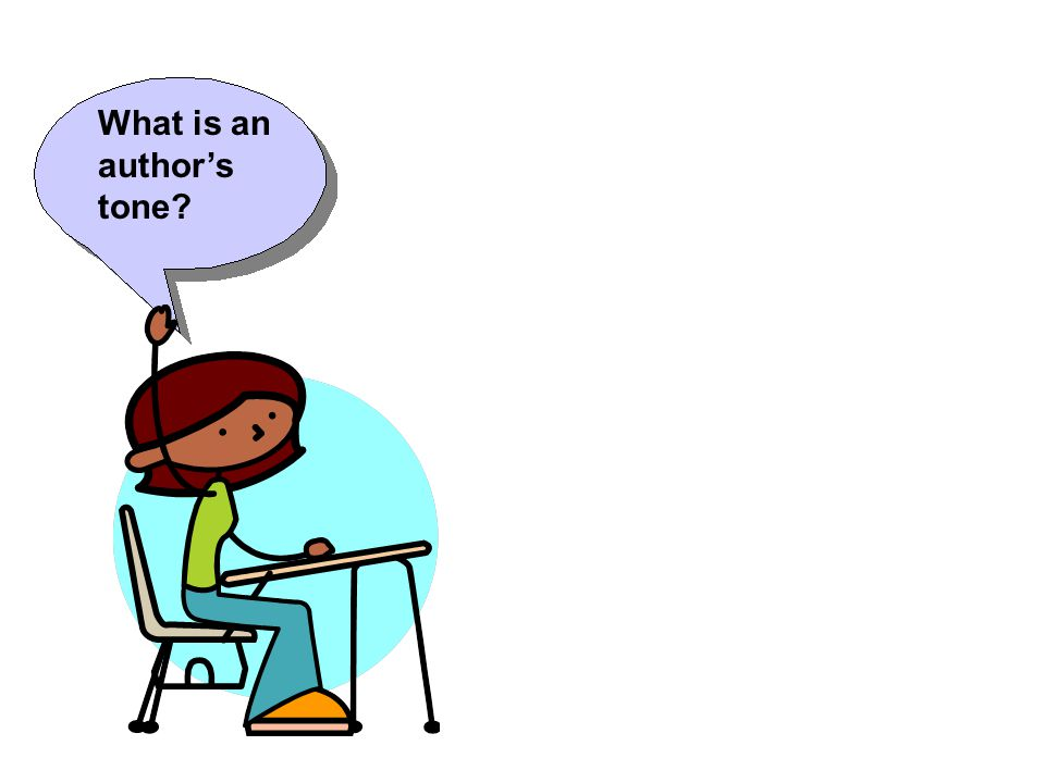 Tone indicates the writer's attitude.