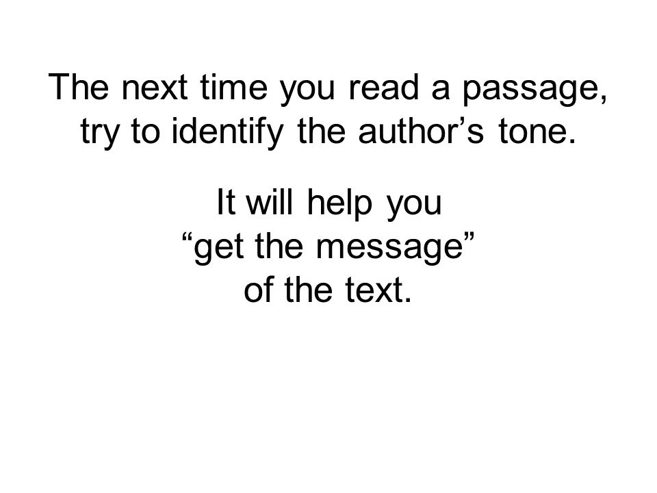 It will help you get the message of the text.