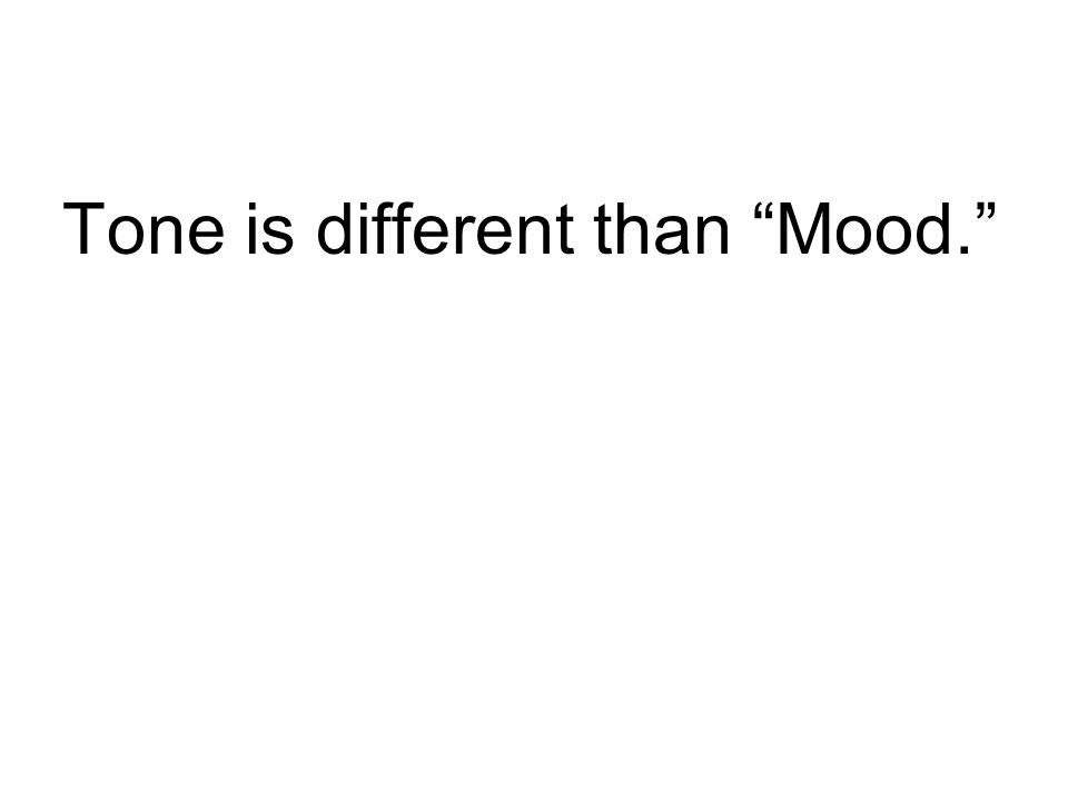 """Tone is different than """"Mood."""""""