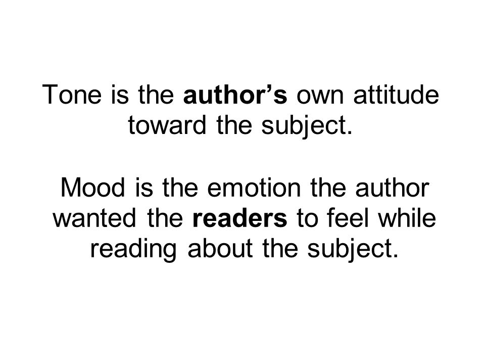 Tone is the author's own attitude toward the subject. Mood is the emotion the author wanted the readers to feel while reading about the subject.