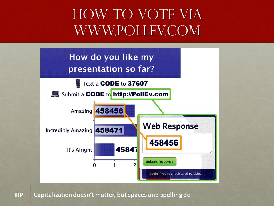 How To Vote via WWW.PollEv.com Capitalization doesn't matter, but spaces and spelling do TIP