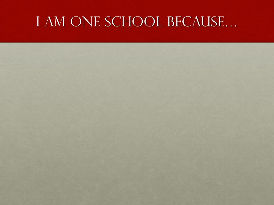 I am one school Because…