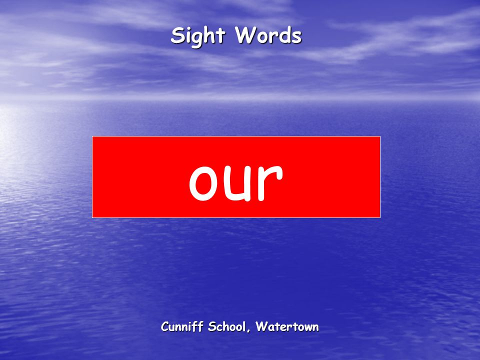 Cunniff School, Watertown Sight Words our