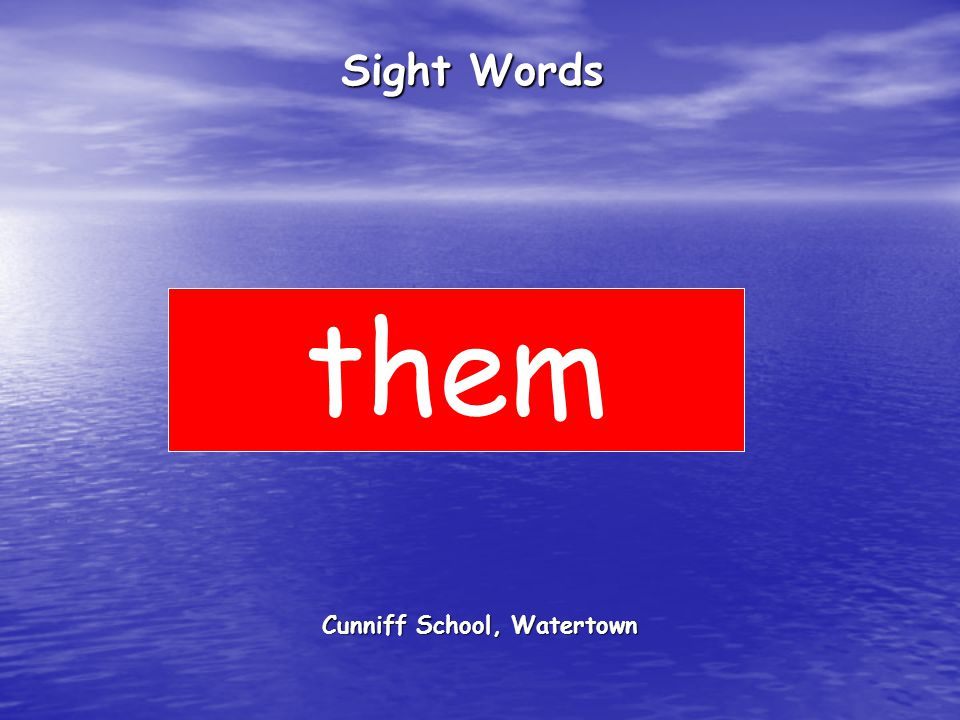 Cunniff School, Watertown Sight Words them
