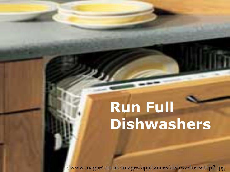 Run Full Dishwashers http://www.magnet.co.uk/images/appliances/dishwashersstrip2.jpg