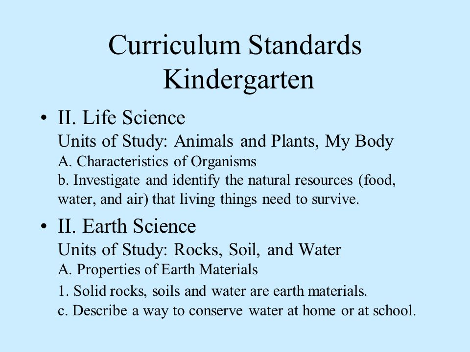 Curriculum Standards Kindergarten II. Life Science Units of Study: Animals and Plants, My Body A.