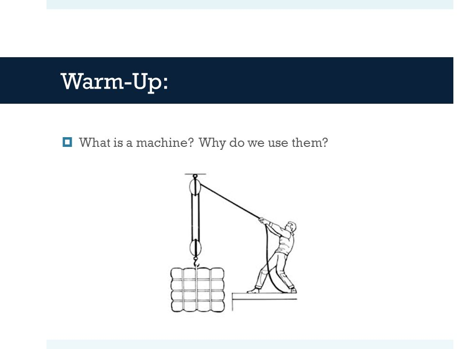 Warm-Up:  What is a machine? Why do we use them?