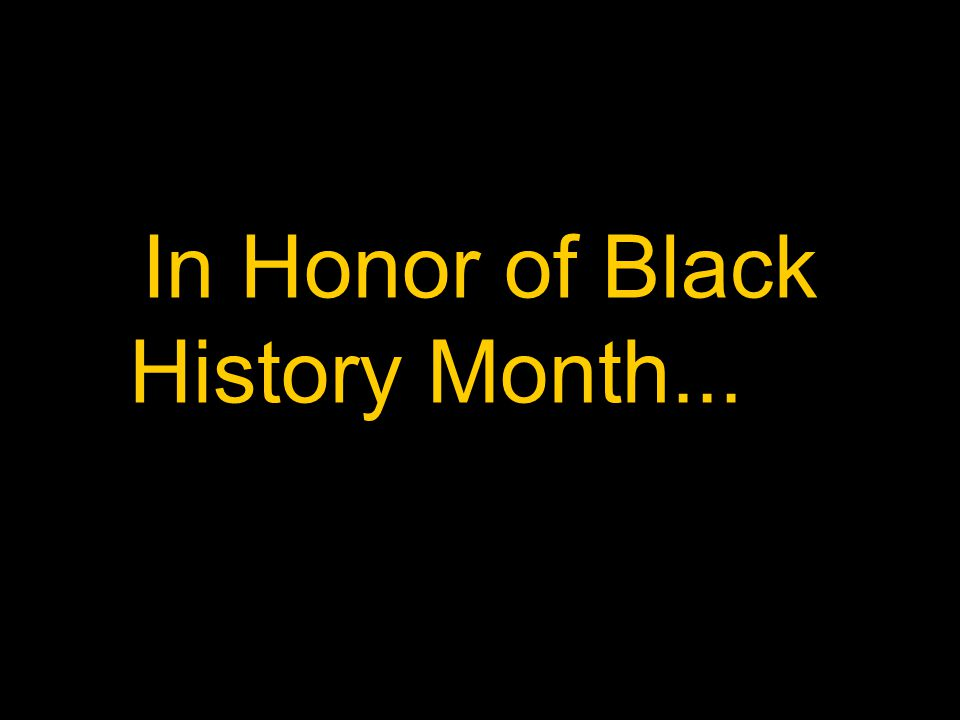 In Honor of Black History Month...…