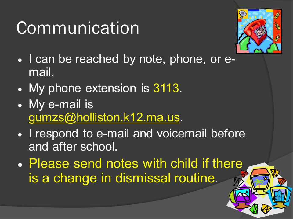 Communication  I can be reached by note, phone, or e- mail.