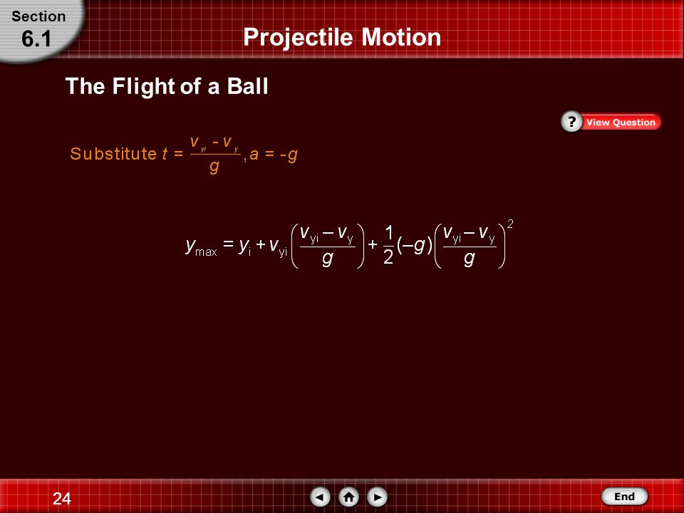 23 The Flight of a Ball Solve for the maximum height. Section 6.1 Projectile Motion