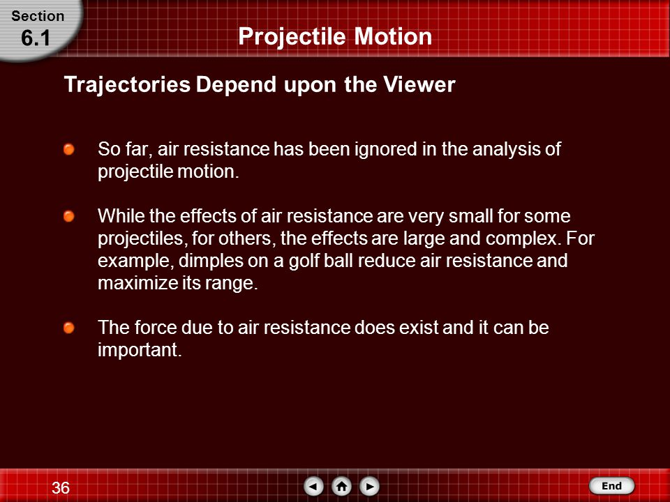 35 Projectile Motion The path of the projectile, or its trajectory, depends upon who is viewing it.