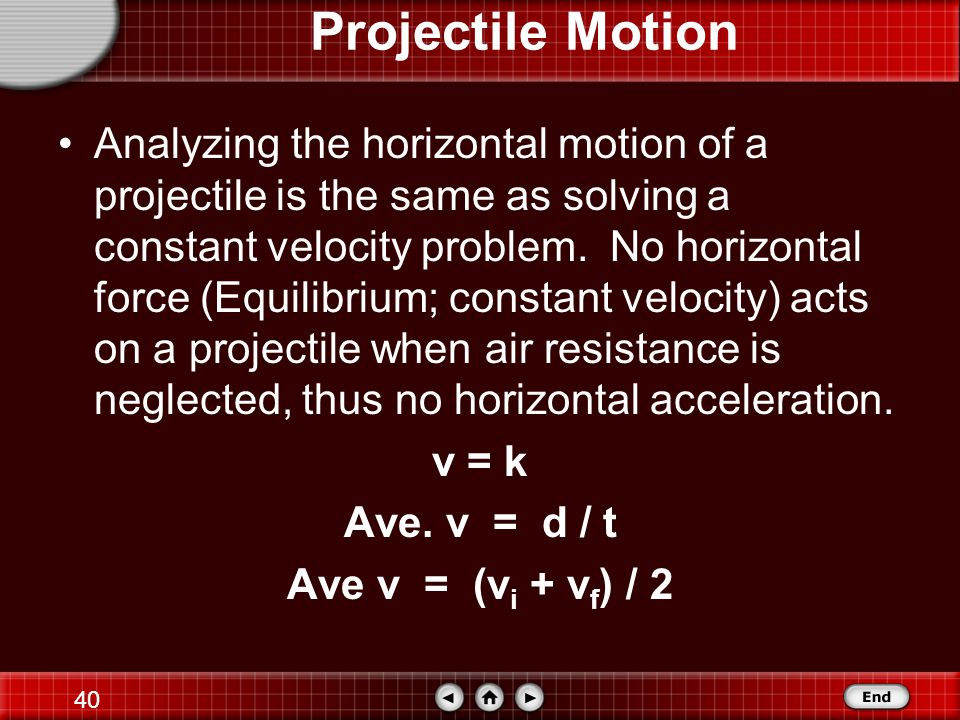 39 Projectile Motion –The vertical motion of a projectile is exactly that of an object dropped or thrown straight up or down.