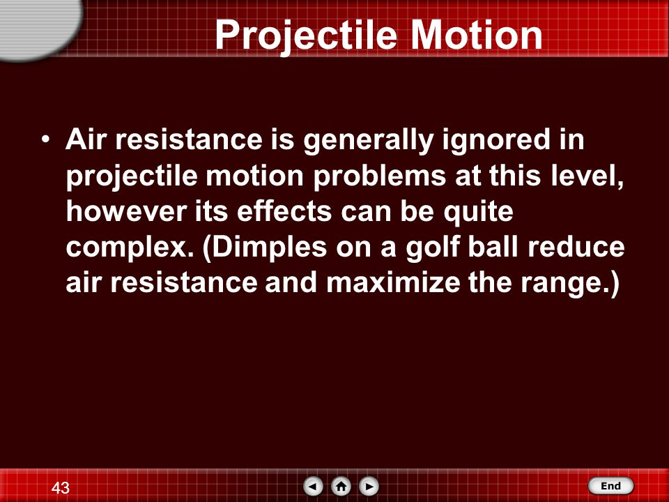 42 Projectile Motion When a projectile is launched at an angle, the initial velocity has a vertical component, as well as a horizontal component.