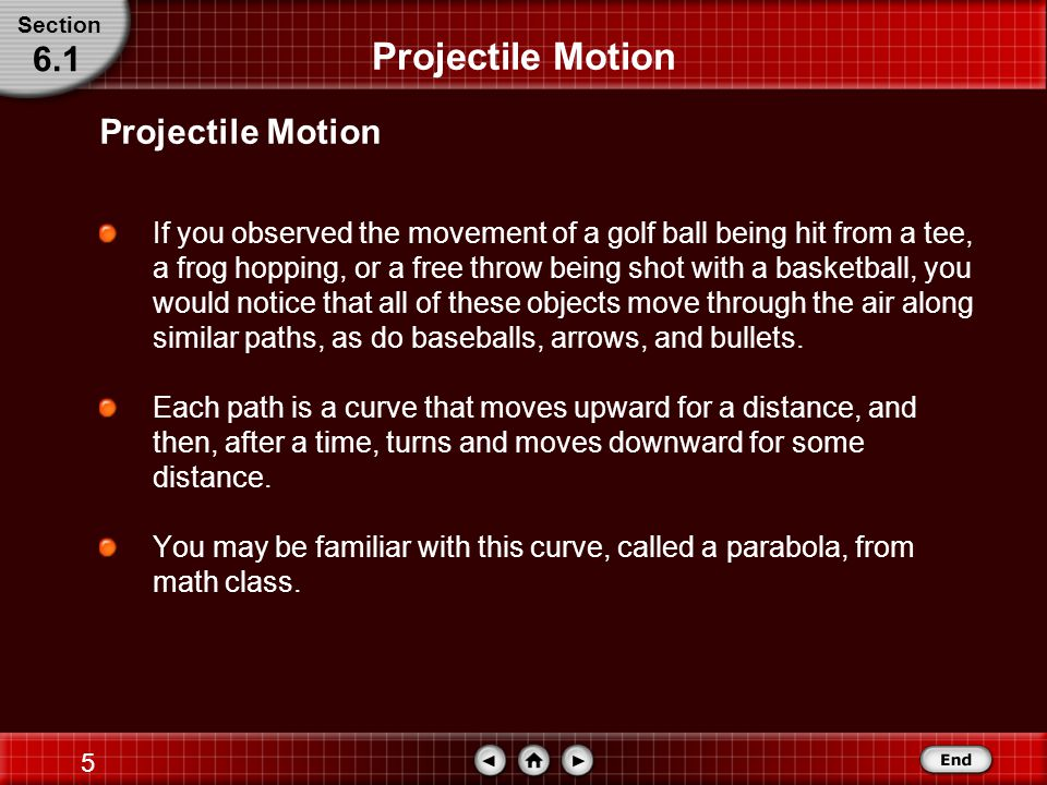 4 Projectile Motion Recognize that the vertical and horizontal motions of a projectile are independent.