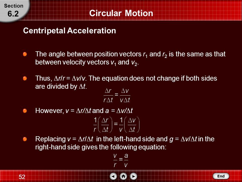 51 Circular Motion Describing Circular Motion Section 6.2 Click image to view movie.